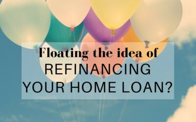 Floating the idea of refinancing your home loan?