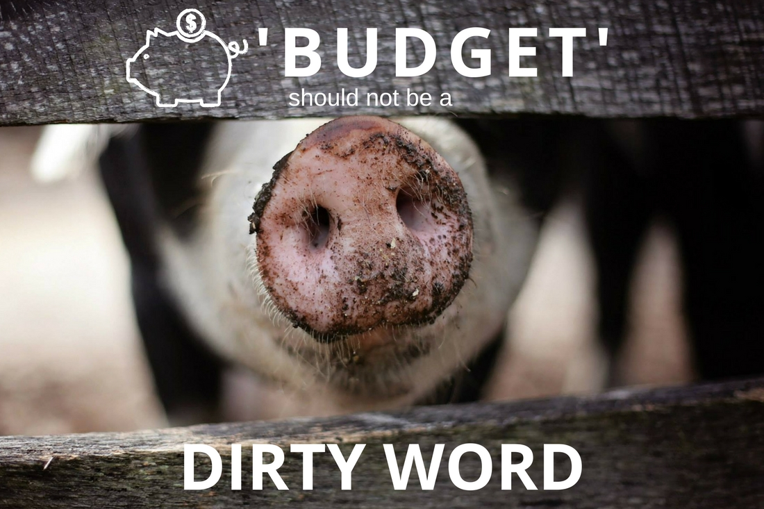 'Budget' shouldn't be a dirty word. Here's why you need one